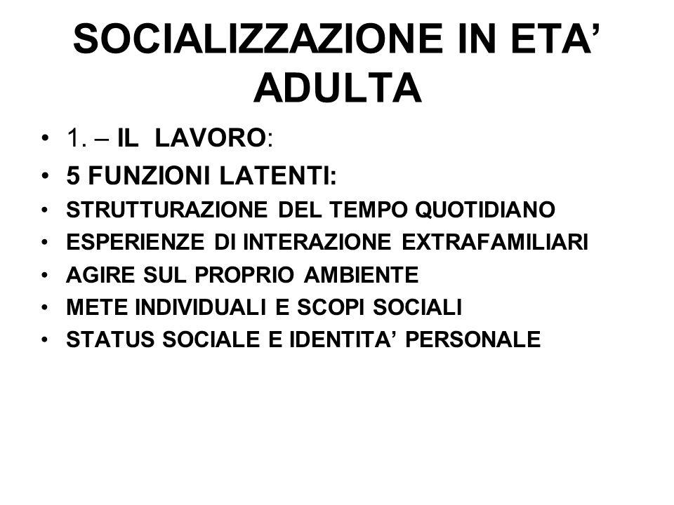 SOCIALIZZAZIONE IN ETA ADULTA 1. – IL LAVORO: 5 FUNZIONI LATENTI: STRUTTURAZIONE DEL TEMPO QUOTIDIANO ESPERIENZE DI INTERAZIONE EXTRAFAMILIARI AGIRE S