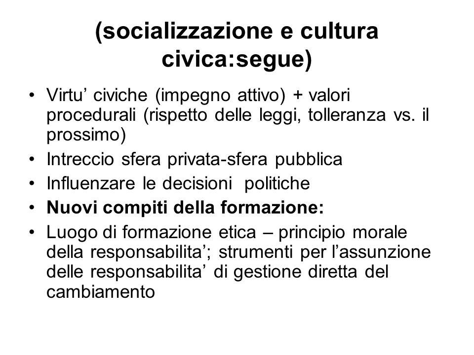 (socializzazione e cultura civica:segue) Virtu civiche (impegno attivo) + valori procedurali (rispetto delle leggi, tolleranza vs. il prossimo) Intrec
