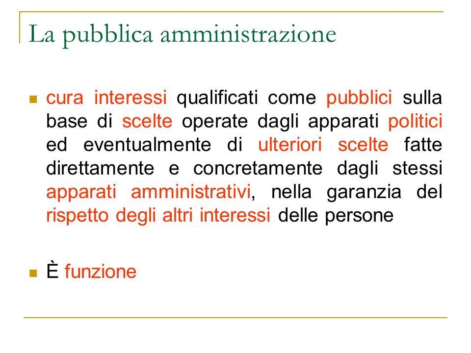 La pubblica amministrazione cura interessi qualificati come pubblici sulla base di scelte operate dagli apparati politici ed eventualmente di ulterior