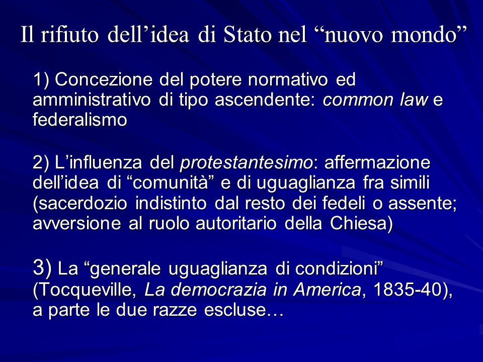 Il rifiuto dellidea di Stato nel nuovo mondo 1) Concezione del potere normativo ed amministrativo di tipo ascendente: common law e federalismo 2) Linf