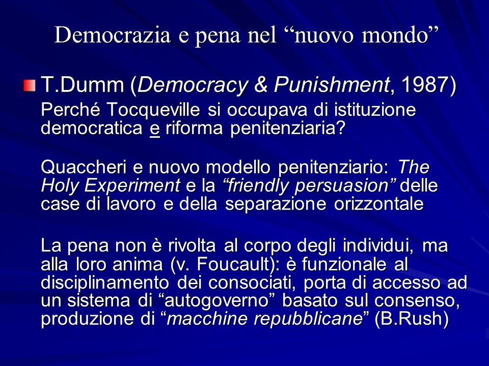 Democrazia e pena nel nuovo mondo T.Dumm (Democracy & Punishment, 1987) Perché Tocqueville si occupava di istituzione democratica e riforma penitenzia