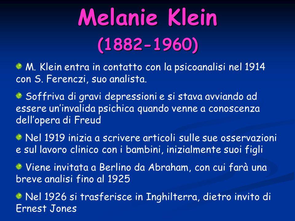 (1882-1960) M.Klein entra in contatto con la psicoanalisi nel 1914 con S.
