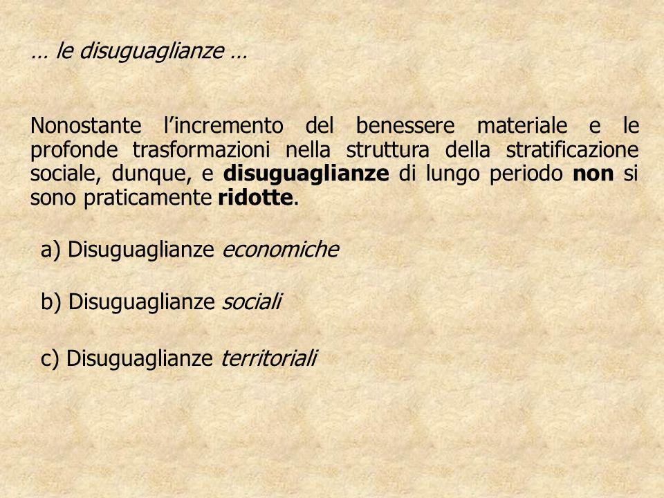 … le disuguaglianze … Nonostante lincremento del benessere materiale e le profonde trasformazioni nella struttura della stratificazione sociale, dunqu