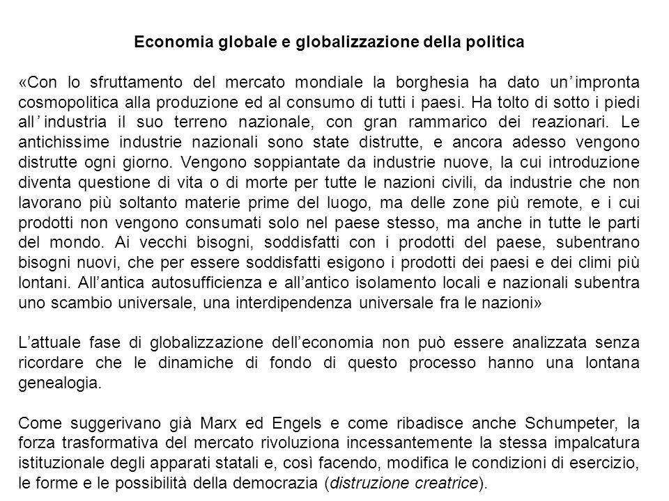 Economia globale e globalizzazione della politica «Con lo sfruttamento del mercato mondiale la borghesia ha dato unimpronta cosmopolitica alla produzi