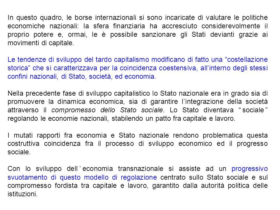 In questo quadro, le borse internazionali si sono incaricate di valutare le politiche economiche nazionali: la sfera finanziaria ha accresciuto consid