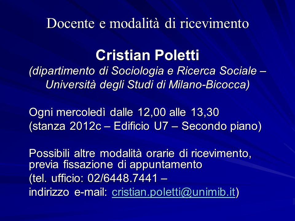 Docente e modalità di ricevimento Cristian Poletti (dipartimento di Sociologia e Ricerca Sociale – Università degli Studi di Milano-Bicocca) Ogni merc