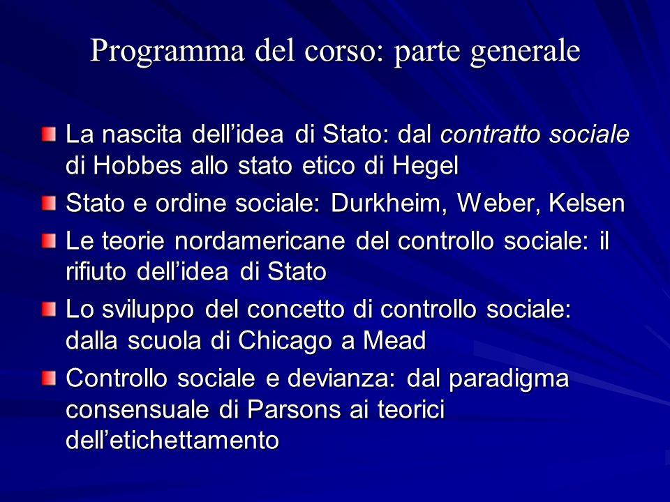 Programma del corso: parte generale La nascita dellidea di Stato: dal contratto sociale di Hobbes allo stato etico di Hegel Stato e ordine sociale: Du