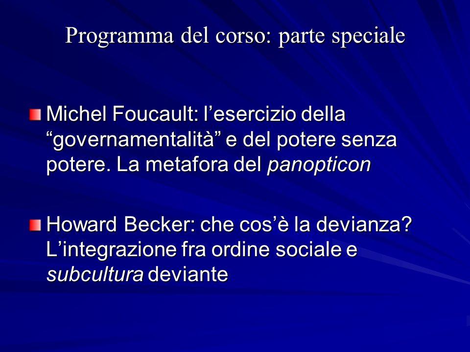 Programma del corso: parte speciale Michel Foucault: lesercizio della governamentalità e del potere senza potere. La metafora del panopticon Howard Be