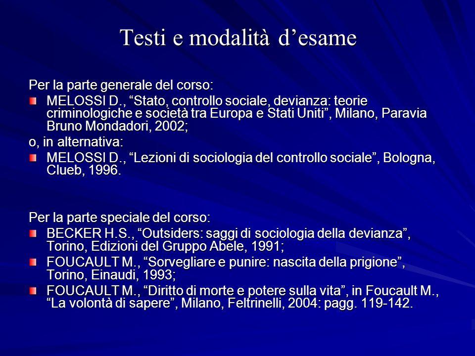 Testi e modalità desame Per la parte generale del corso: MELOSSI D., Stato, controllo sociale, devianza: teorie criminologiche e società tra Europa e