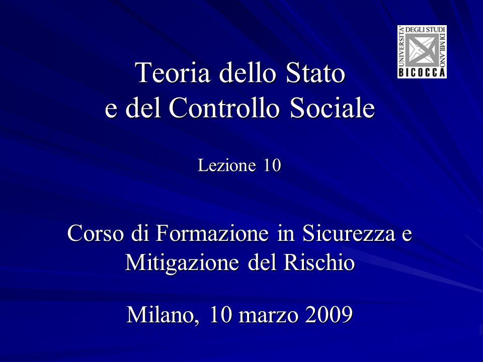 Teoria dello Stato e del Controllo Sociale Lezione 10 Corso di Formazione in Sicurezza e Mitigazione del Rischio Milano, 10 marzo 2009