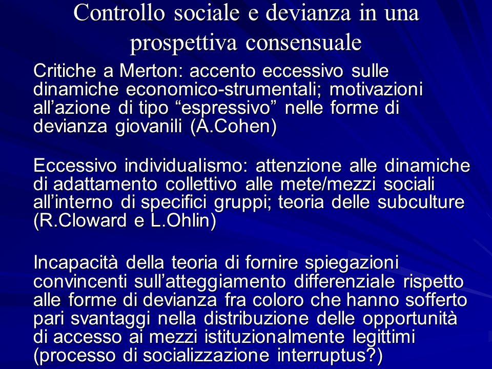 Controllo sociale e devianza in una prospettiva consensuale K.Erikson (Wayward Puritans, 1966) Visione neo-durkheimiana della società: come la società coesa e governata da un ordine morale consensuale reagisce di fronte a momenti di trasformazione sociale / conflitto .