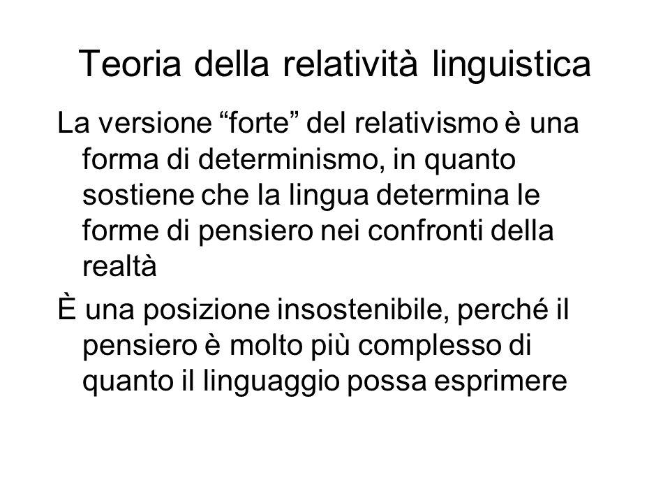 La versione forte del relativismo è una forma di determinismo, in quanto sostiene che la lingua determina le forme di pensiero nei confronti della rea
