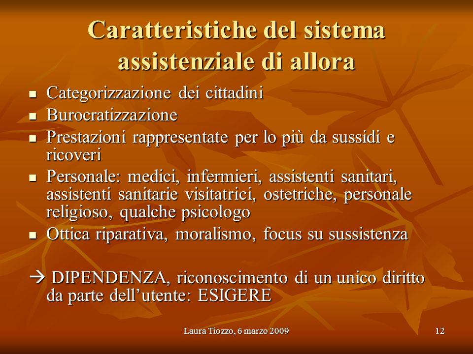Laura Tiozzo, 6 marzo 200912 Caratteristiche del sistema assistenziale di allora Categorizzazione dei cittadini Categorizzazione dei cittadini Burocra