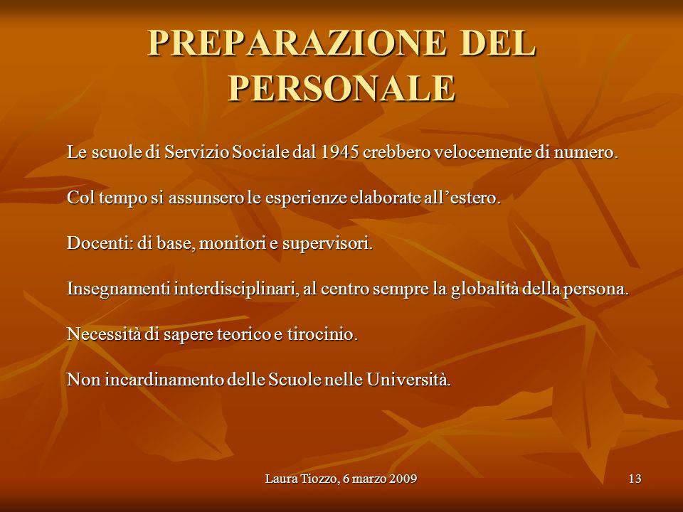 Laura Tiozzo, 6 marzo 200913 PREPARAZIONE DEL PERSONALE Le scuole di Servizio Sociale dal 1945 crebbero velocemente di numero. Col tempo si assunsero