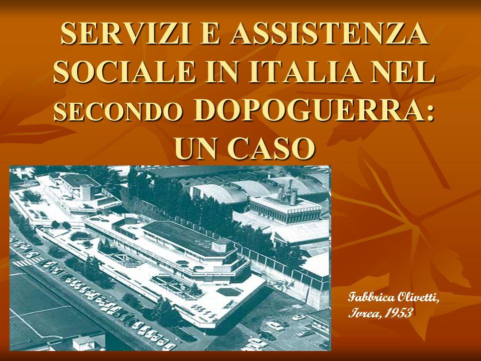 SERVIZI E ASSISTENZA SOCIALE IN ITALIA NEL SECONDO DOPOGUERRA: UN CASO Fabbrica Olivetti, Ivrea, 1953