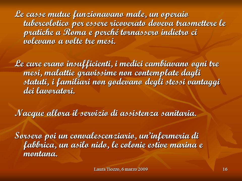 Laura Tiozzo, 6 marzo 200916 Le casse mutue funzionavano male, un operaio tubercolotico per essere ricoverato doveva trasmettere le pratiche a Roma e
