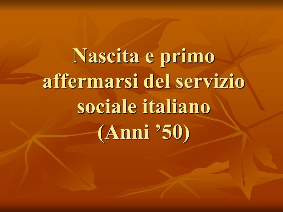 Nascita e primo affermarsi del servizio sociale italiano (Anni 50)