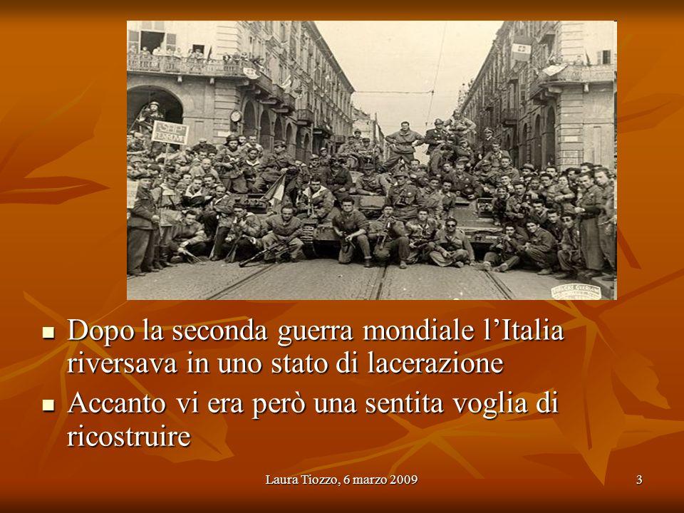 Laura Tiozzo, 6 marzo 20093 Dopo la seconda guerra mondiale lItalia riversava in uno stato di lacerazione Dopo la seconda guerra mondiale lItalia rive