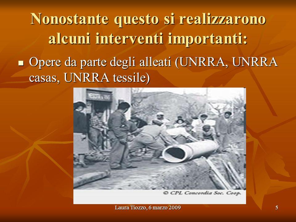 Laura Tiozzo, 6 marzo 20095 Nonostante questo si realizzarono alcuni interventi importanti: Opere da parte degli alleati (UNRRA, UNRRA casas, UNRRA te