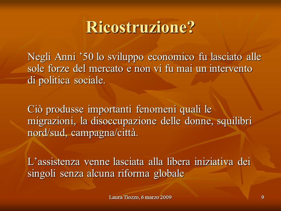 Laura Tiozzo, 6 marzo 20099 Ricostruzione? Negli Anni 50 lo sviluppo economico fu lasciato alle sole forze del mercato e non vi fu mai un intervento d