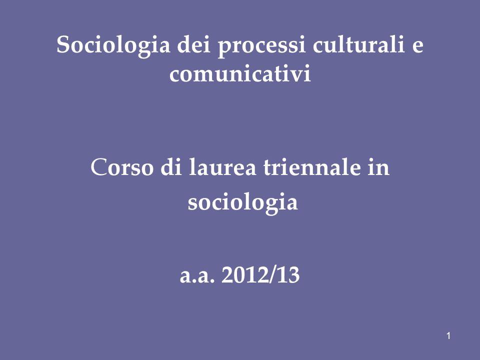 Sociologia dei processi culturali e comunicativi Corso di laurea triennale in sociologia a.a. 2012/13 1