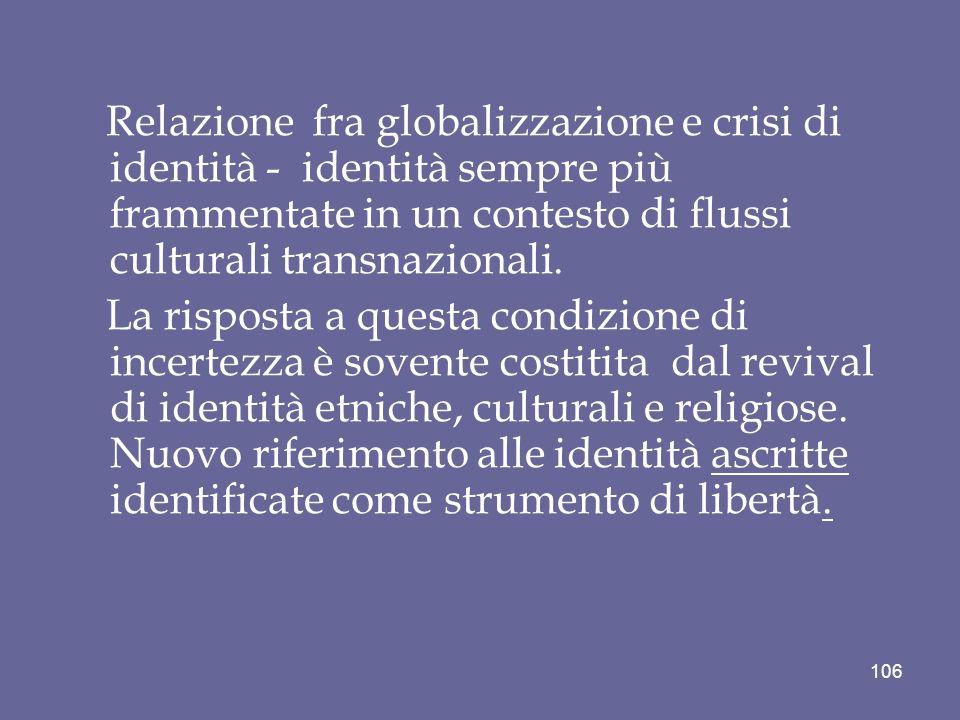 Relazione fra globalizzazione e crisi di identità - identità sempre più frammentate in un contesto di flussi culturali transnazionali. La risposta a q