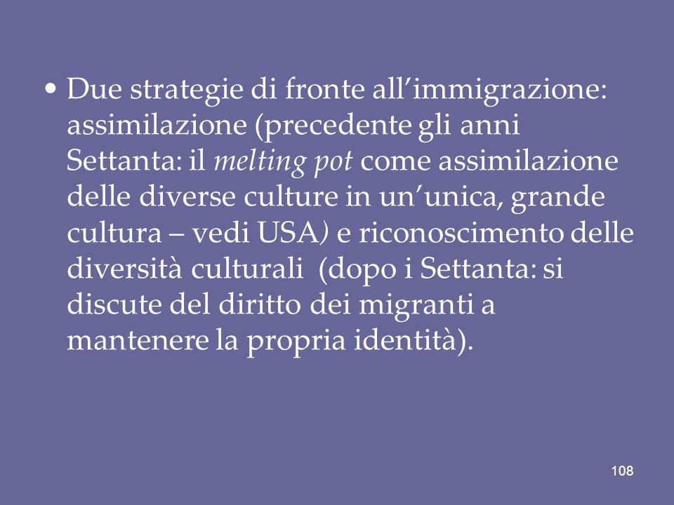Due strategie di fronte allimmigrazione: assimilazione (precedente gli anni Settanta: il melting pot come assimilazione delle diverse culture in ununi