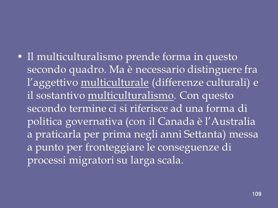 Il multiculturalismo prende forma in questo secondo quadro. Ma è necessario distinguere fra laggettivo multiculturale (differenze culturali) e il sost