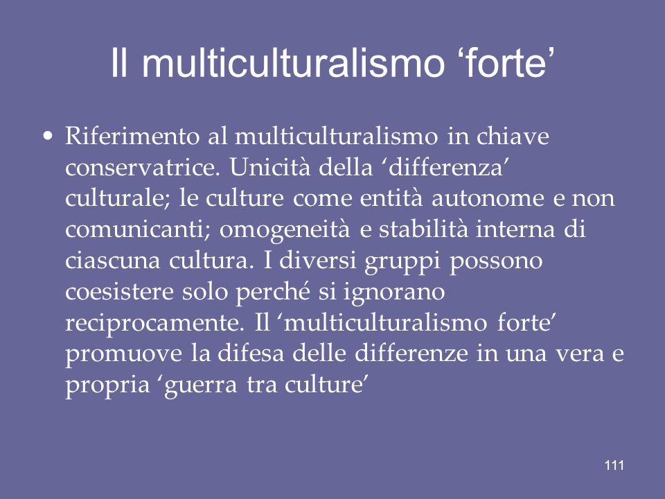 Il multiculturalismo forte Riferimento al multiculturalismo in chiave conservatrice. Unicità della differenza culturale; le culture come entità autono