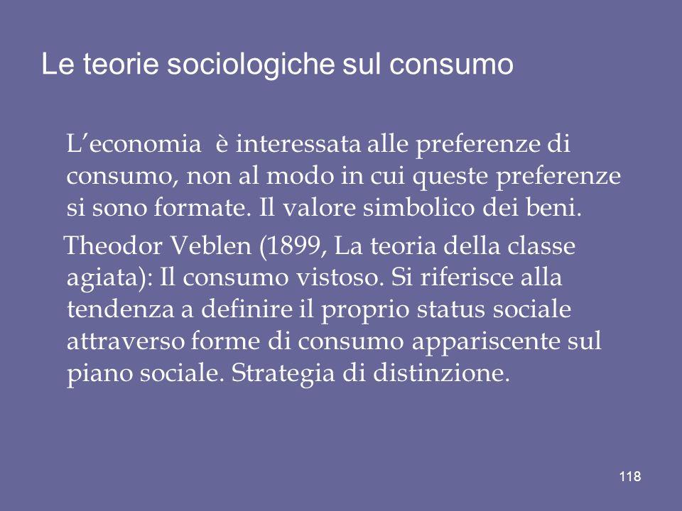 Le teorie sociologiche sul consumo Leconomia è interessata alle preferenze di consumo, non al modo in cui queste preferenze si sono formate. Il valore
