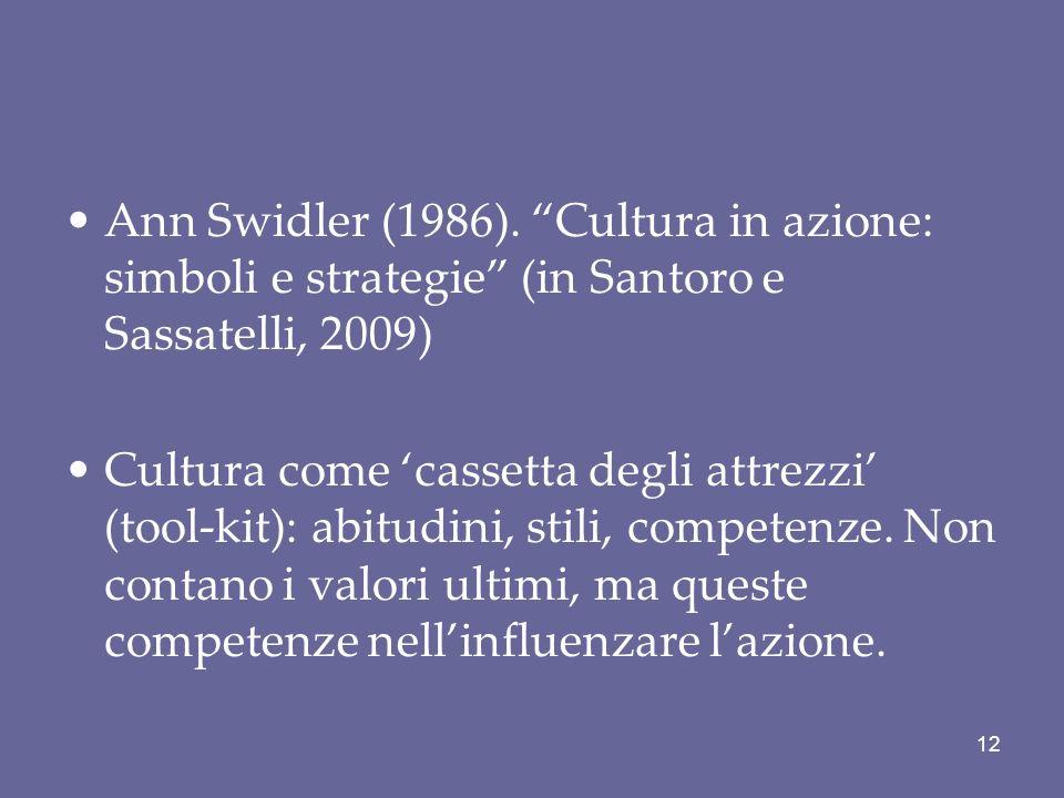 Ann Swidler (1986). Cultura in azione: simboli e strategie (in Santoro e Sassatelli, 2009) Cultura come cassetta degli attrezzi (tool-kit): abitudini,