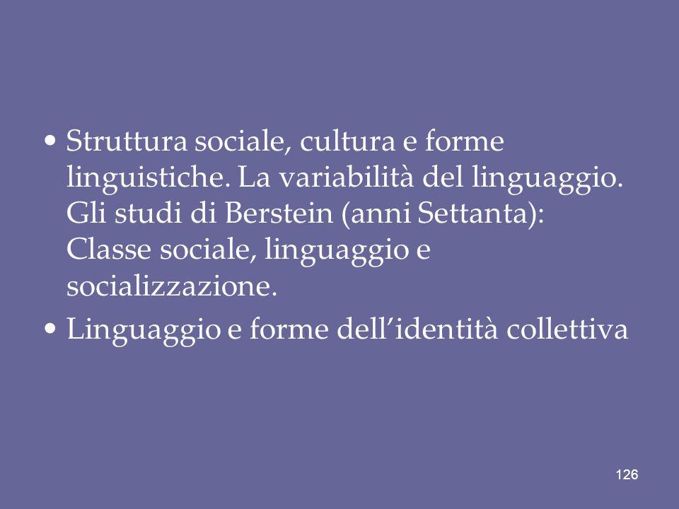 Struttura sociale, cultura e forme linguistiche. La variabilità del linguaggio. Gli studi di Berstein (anni Settanta): Classe sociale, linguaggio e so