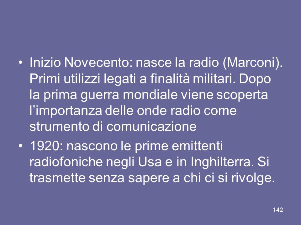 Inizio Novecento: nasce la radio (Marconi). Primi utilizzi legati a finalità militari. Dopo la prima guerra mondiale viene scoperta limportanza delle