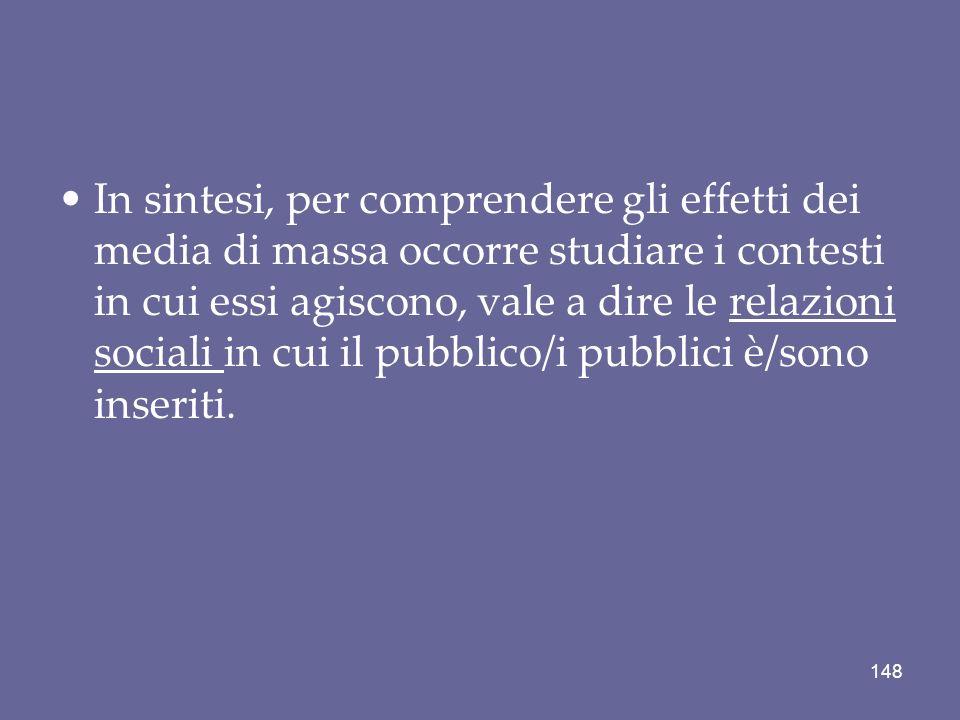In sintesi, per comprendere gli effetti dei media di massa occorre studiare i contesti in cui essi agiscono, vale a dire le relazioni sociali in cui i