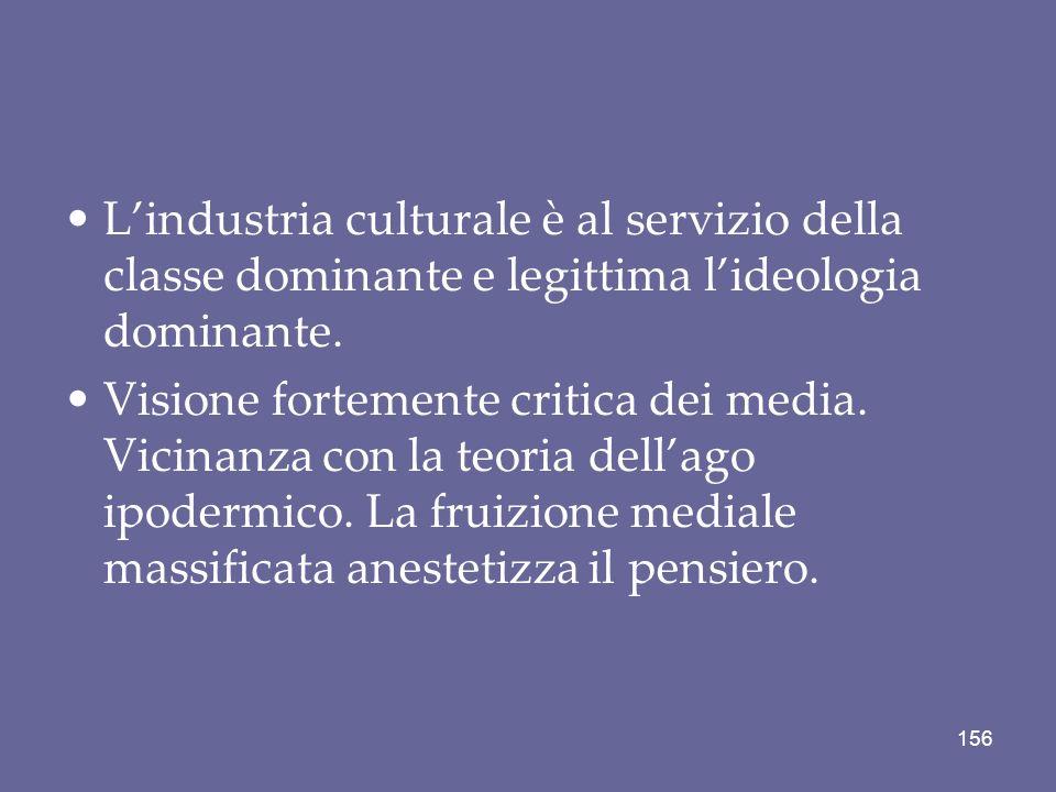 Lindustria culturale è al servizio della classe dominante e legittima lideologia dominante. Visione fortemente critica dei media. Vicinanza con la teo