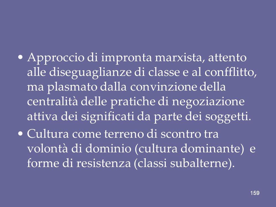 Approccio di impronta marxista, attento alle diseguaglianze di classe e al confflitto, ma plasmato dalla convinzione della centralità delle pratiche d