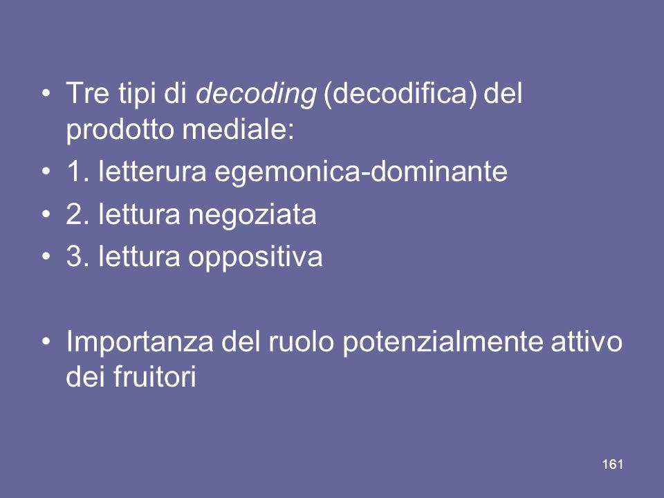 Tre tipi di decoding (decodifica) del prodotto mediale: 1. letterura egemonica-dominante 2. lettura negoziata 3. lettura oppositiva Importanza del ruo