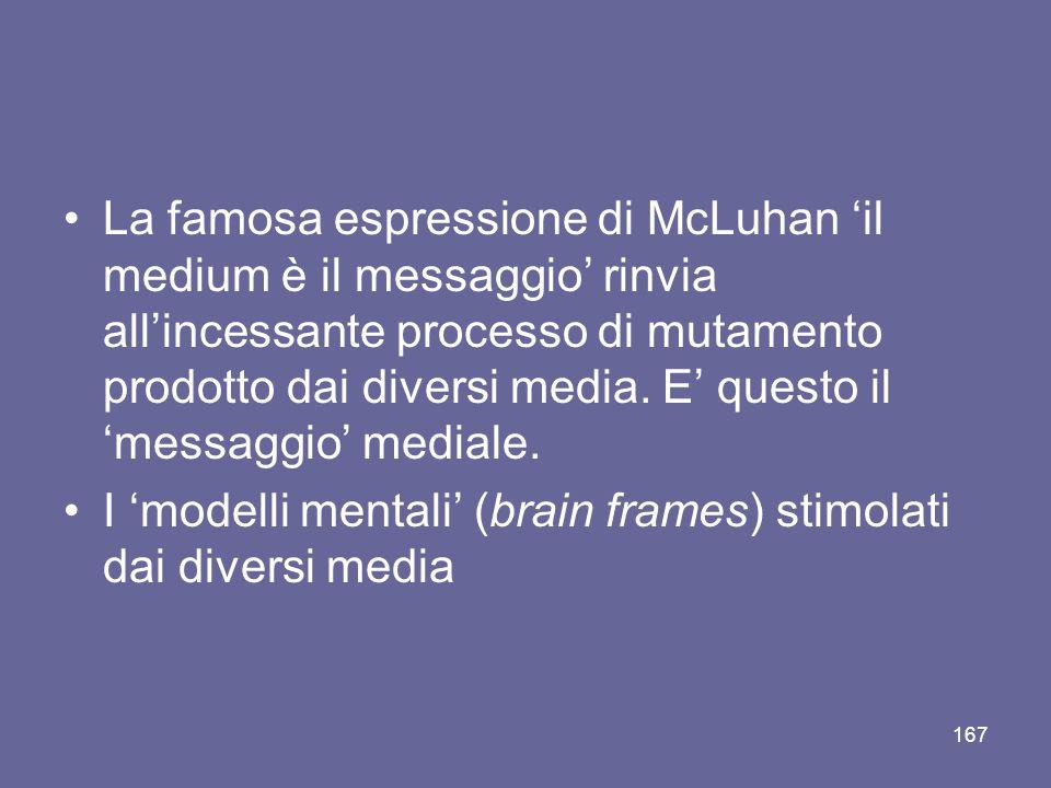 La famosa espressione di McLuhan il medium è il messaggio rinvia allincessante processo di mutamento prodotto dai diversi media. E questo il messaggio