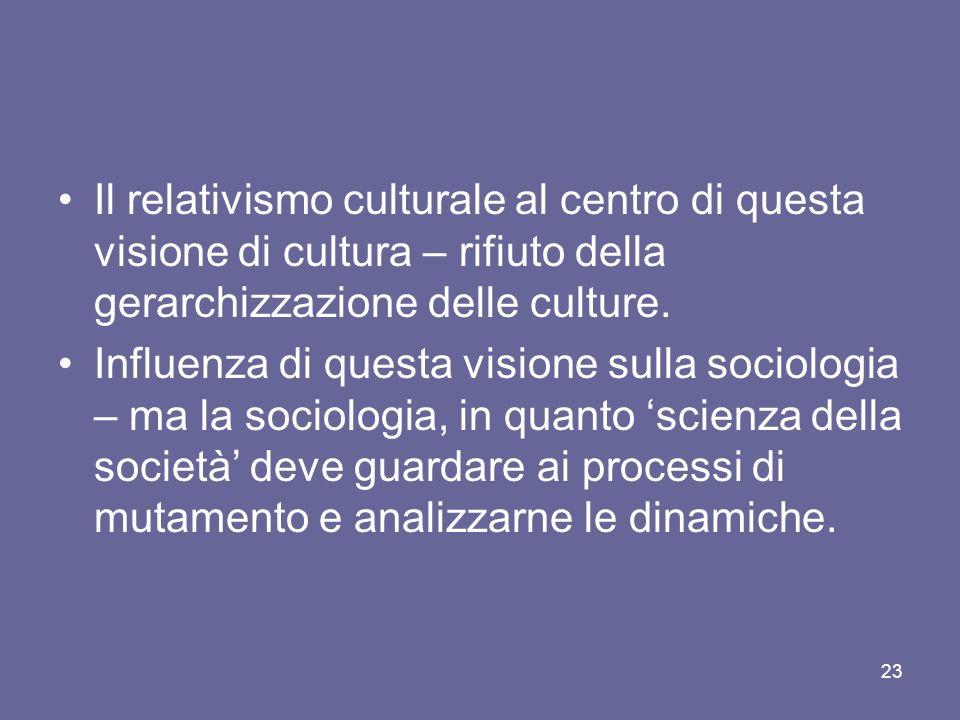 Il relativismo culturale al centro di questa visione di cultura – rifiuto della gerarchizzazione delle culture. Influenza di questa visione sulla soci