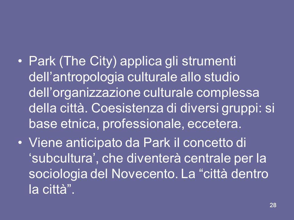 Park (The City) applica gli strumenti dellantropologia culturale allo studio dellorganizzazione culturale complessa della città. Coesistenza di divers