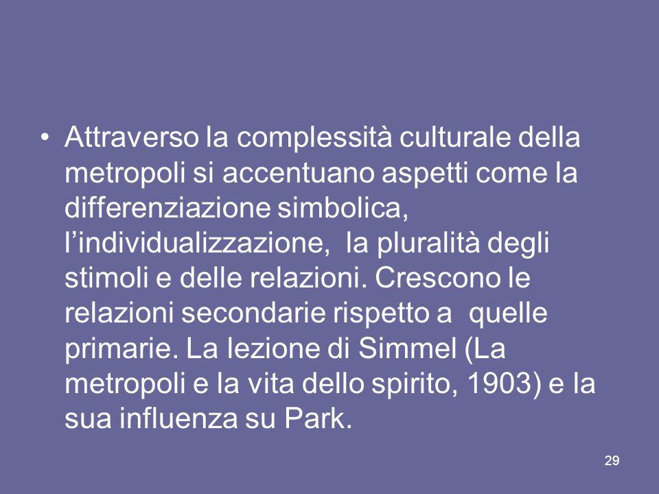 Attraverso la complessità culturale della metropoli si accentuano aspetti come la differenziazione simbolica, lindividualizzazione, la pluralità degli