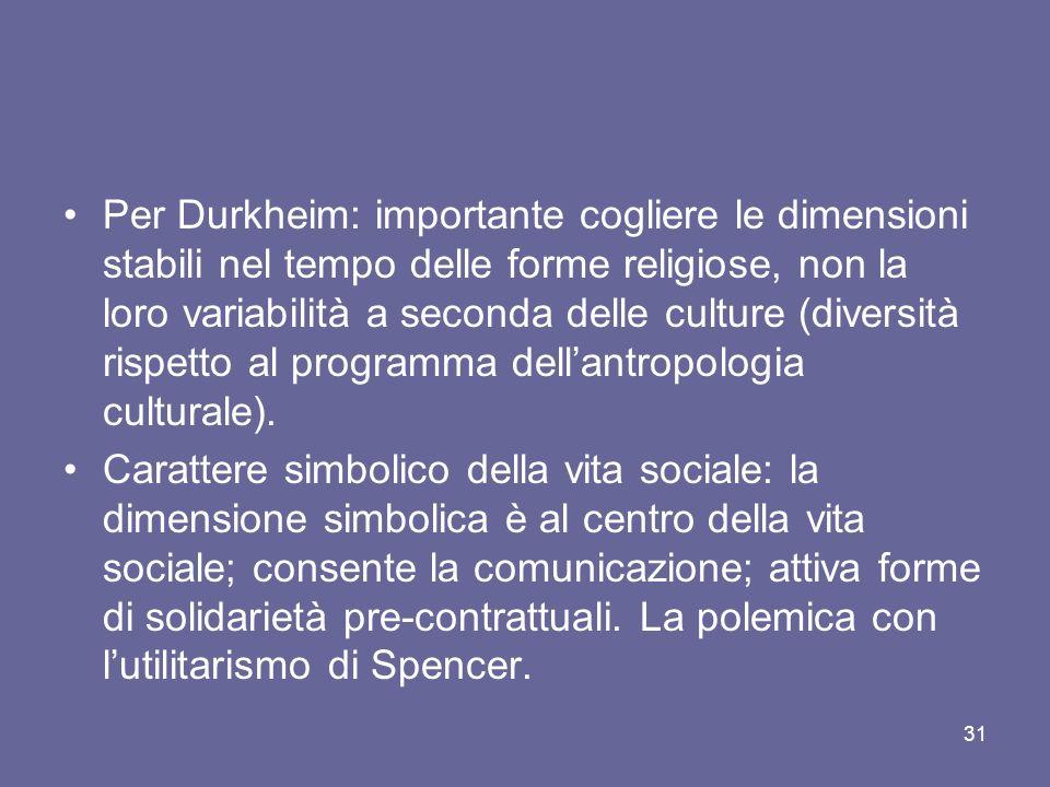 Per Durkheim: importante cogliere le dimensioni stabili nel tempo delle forme religiose, non la loro variabilità a seconda delle culture (diversità ri