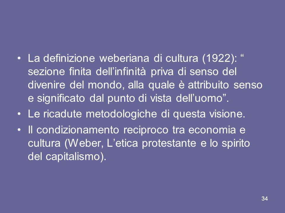 La definizione weberiana di cultura (1922): sezione finita dellinfinità priva di senso del divenire del mondo, alla quale è attribuito senso e signifi