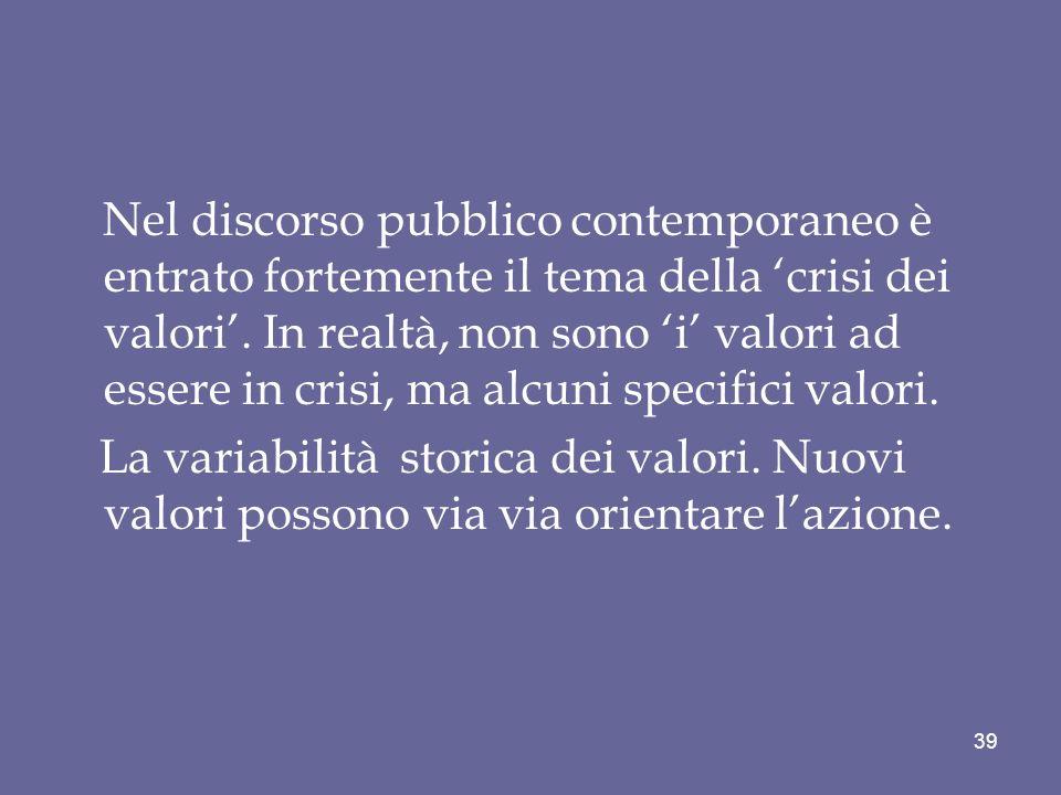 Nel discorso pubblico contemporaneo è entrato fortemente il tema della crisi dei valori. In realtà, non sono i valori ad essere in crisi, ma alcuni sp