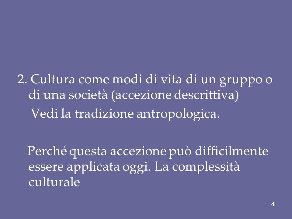 2. Cultura come modi di vita di un gruppo o di una società (accezione descrittiva) Vedi la tradizione antropologica. Perché questa accezione può diffi