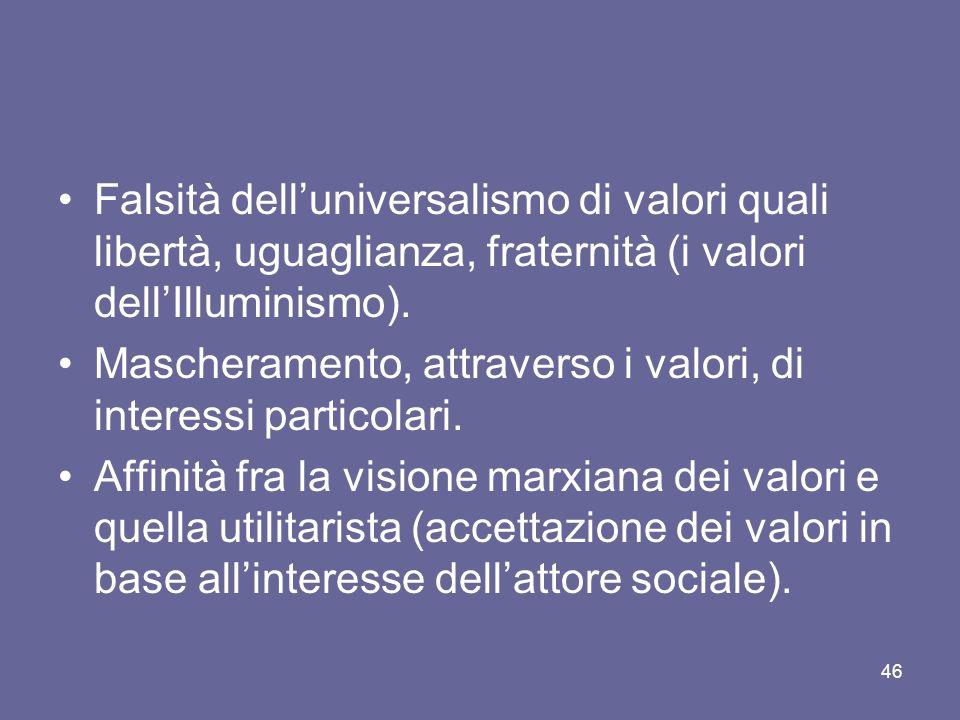 Falsità delluniversalismo di valori quali libertà, uguaglianza, fraternità (i valori dellIlluminismo). Mascheramento, attraverso i valori, di interess