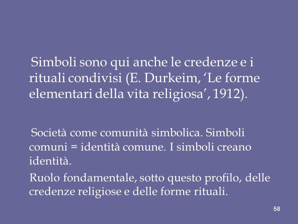 Simboli sono qui anche le credenze e i rituali condivisi (E. Durkeim, Le forme elementari della vita religiosa, 1912). Società come comunità simbolica