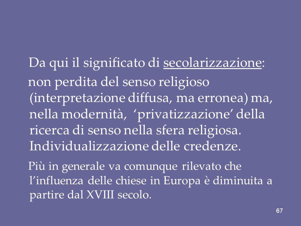 Da qui il significato di secolarizzazione: non perdita del senso religioso (interpretazione diffusa, ma erronea) ma, nella modernità, privatizzazione