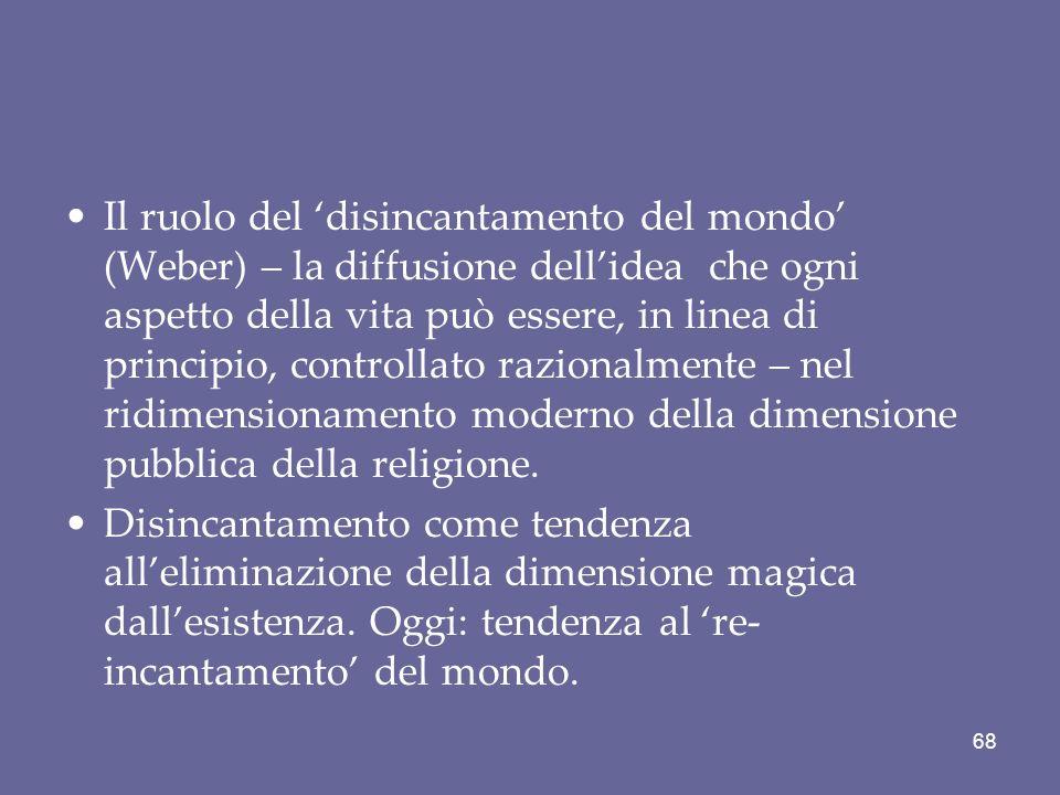 Il ruolo del disincantamento del mondo (Weber) – la diffusione dellidea che ogni aspetto della vita può essere, in linea di principio, controllato raz