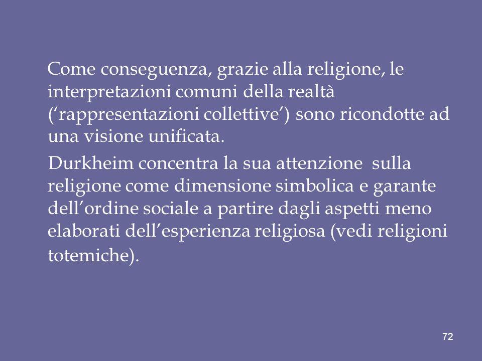 Come conseguenza, grazie alla religione, le interpretazioni comuni della realtà (rappresentazioni collettive) sono ricondotte ad una visione unificata